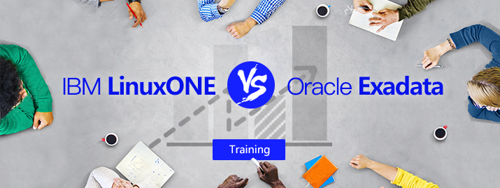 企业核心系统技术架构的抉择:IBM LinuxONE VS Oracle Exadata——合作伙伴售前实战培训(9月14日·上海)